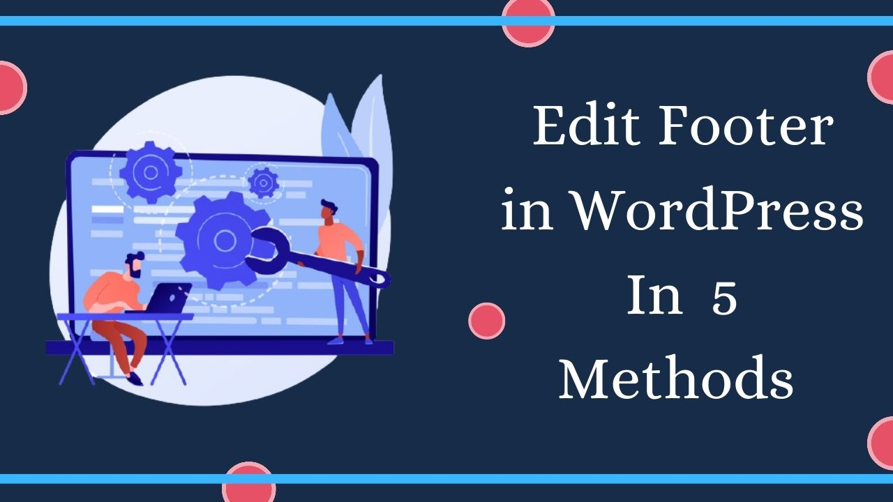 Edit Footer in WordPress in 5 Methods