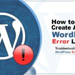 How to create WordPress error logs to troubleshoot issues in WordPress